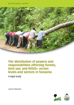 The distribution of powers and responsibilities affecting forests, land use, and REDD+ across levels and sectors in Tanzania: A legal study
