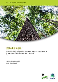 Estudio legal: Facultades y responsabilidades del manejo forestal y del suelo ante REDD+ en México