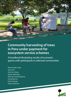 Community harvesting of trees in Peru under payment for ecosystem service schemes: A handbook illustrating results of economic games with participants in selected communities