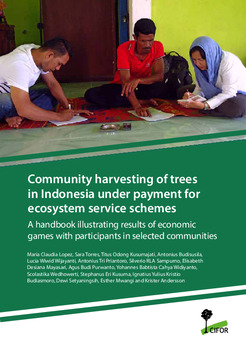 Community harvesting of trees in Indonesia under payment for ecosystem service schemes: A handbook illustrating results of economic games with participants in selected communities
