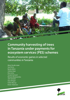 Community harvesting of trees in Tanzania under payments for ecosystem services (PES) schemes: Results of economic games in selected communities in Tanzania