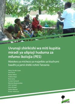 Uvunaji shirikishi wa miti kupitia miradi ya ulipiaji huduma za mfumo ikolojia (PES): Matokeo ya michezo ya majaribio ya kiuchumi baadhi ya jamii shiriki nchini Tanzania