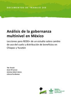 Análisis de la gobernanza multinivel en México: Lecciones para REDD+ de un estudio sobre cambio de uso del suelo y distribución de beneficios en Chiapas y Yucatán