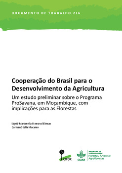 Cooperação do Brasil para o Desenvolvimento da Agricultura: um estudo preliminar sobre o programa ProSavana, em Moçambique, com implicações para as florestas
