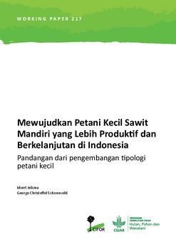 Mewujudkan petani kecil sawit mandiri yang lebih produktif dan berkelanjutan di Indonesia: Pandangan dari pengembangan tipologi petani kecil