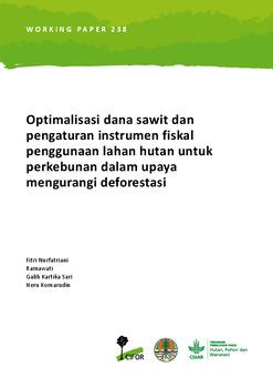 Optimalisasi dana sawit dan pengaturan instrumen fiskal penggunaan lahan hutan untuk perkebunan dalam upaya mengurangi deforestasi