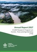 CGIAR Research Program on Forests, Trees and Agroforestry (FTA) Annual Report 2017