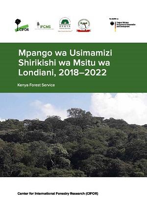 Mpango wa Usimamizi Shirikishi wa Msitu wa Londiani, 2018-2022