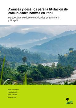 Avances y desafíos para la titulación de comunidades nativas en Perú: Perspectivas de doce comunidades en San Martín y Ucayali