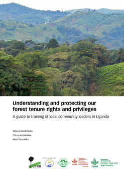 Understanding and protecting our forest tenure rights and privileges: A guide to training of local community leaders in Uganda