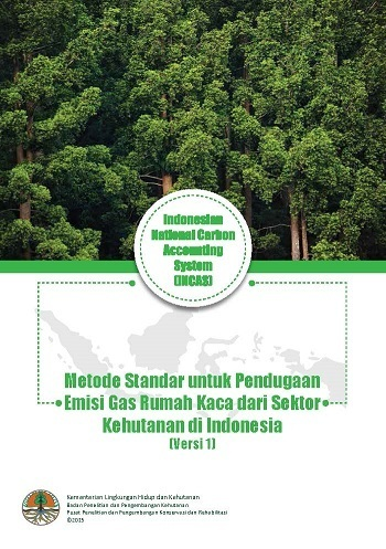 Metode Standar untuk Pendugaan Emisi Gas Rumah Kaca dari Sektor Kehutanan di Indonesia (Versi 1)