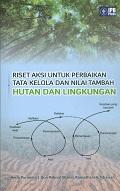 Riset Aksi untuk Perbaikan Tata Kelola dan Nilai Tambah Hutan dan Lingkungan