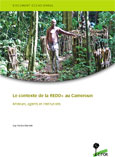 Le contexte de la REDD+ au Cameroun: Causes, agents et institutions