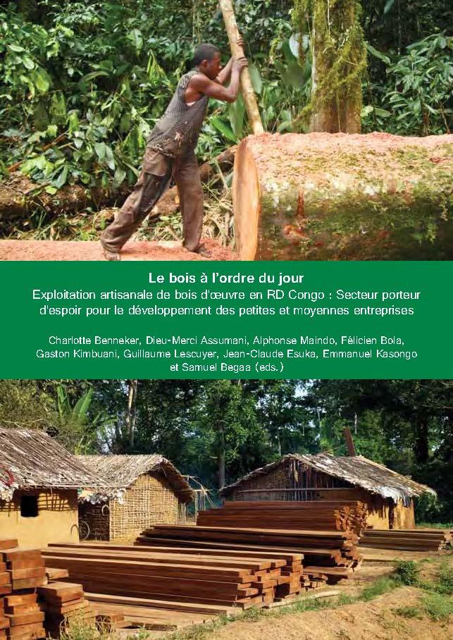Le bois à l'ordre du jour: exploitation artisanale de bois d'oeuvre en RD Congo: secteur porteur d'espoir pour le développement des petites et moyennes entreprises