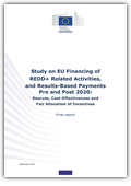 Study on EU financing of REDD+ related activities, and results-based payments pre and post 2020: Sources, cost-effectiveness and fair allocation of incentives